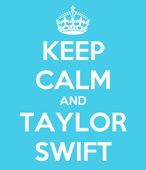 KEEP CALM AND TAYLOR SWIFT