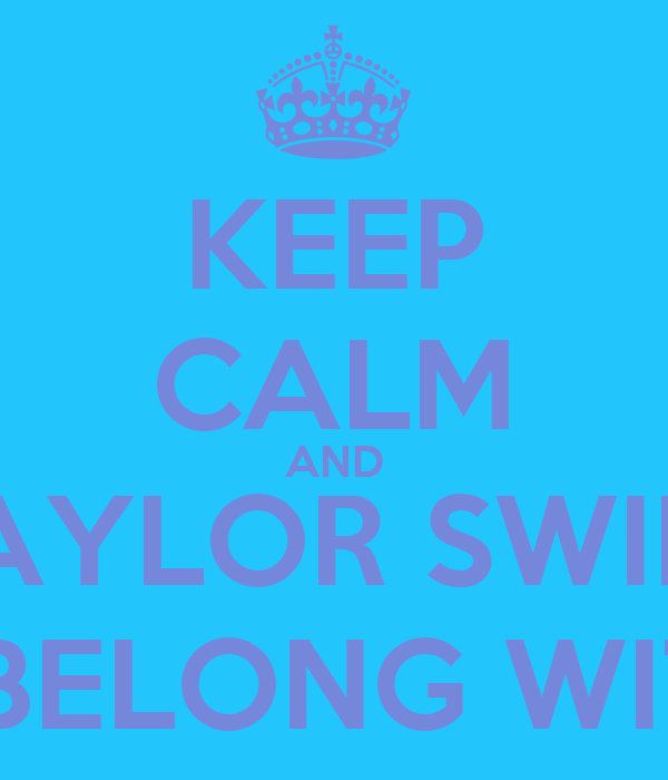 KEEP CALM AND TAYLOR SWIFT YOU BELONG WITH ME