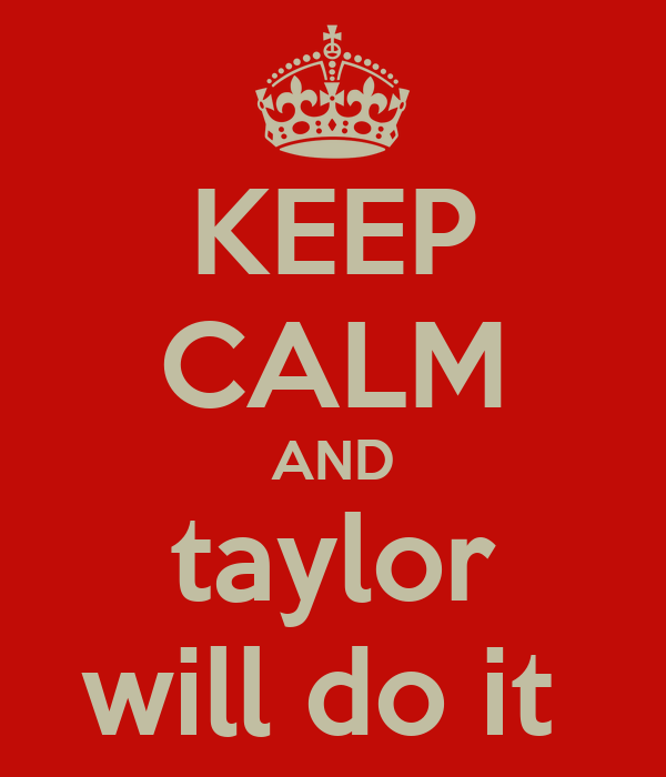 KEEP CALM AND taylor will do it
