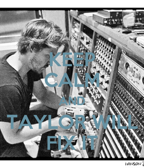 KEEP CALM AND TAYLOR WILL FIX IT