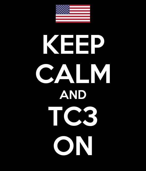 KEEP CALM AND TC3 ON