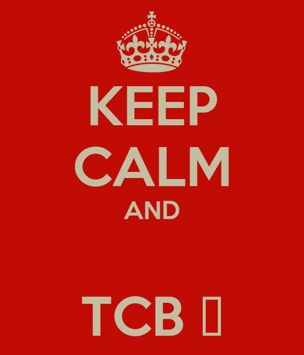 KEEP CALM AND  TCB ϟ