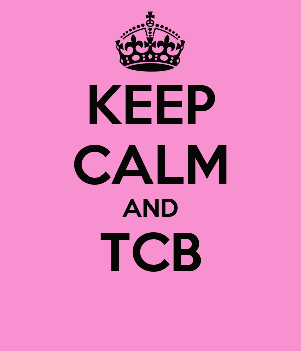 KEEP CALM AND TCB