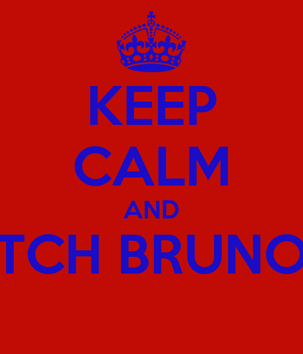 KEEP CALM AND TCH BRUNO