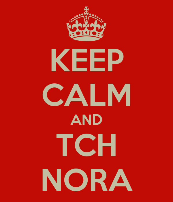 KEEP CALM AND TCH NORA