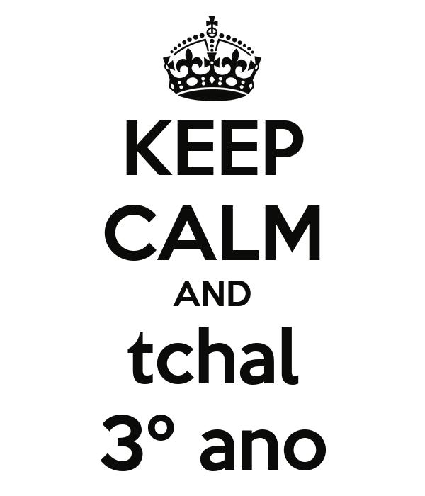 KEEP CALM AND tchal 3º ano