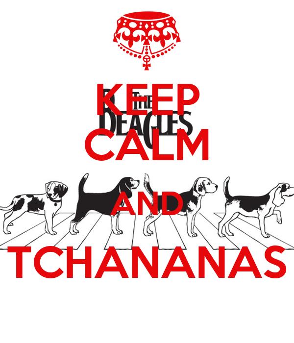 KEEP CALM AND TCHANANAS
