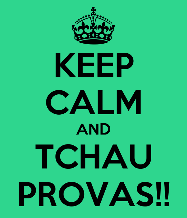 KEEP CALM AND TCHAU PROVAS!!