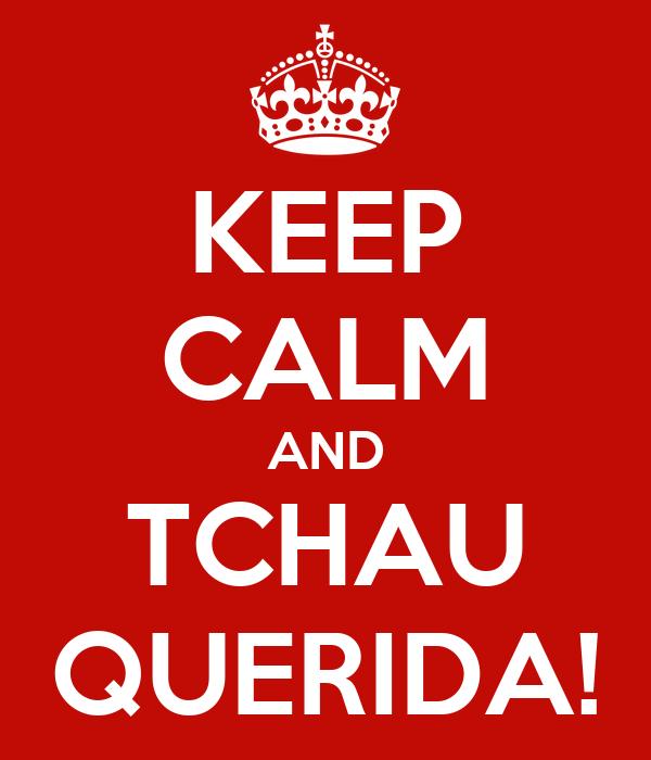 KEEP CALM AND TCHAU QUERIDA!