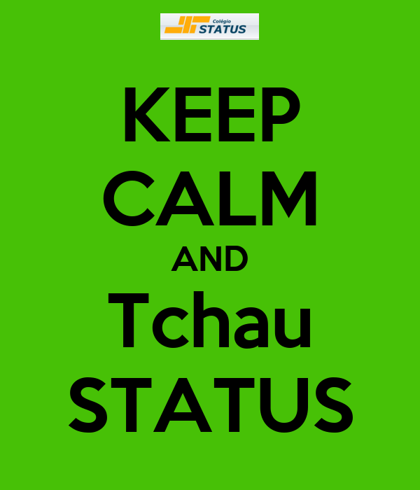 KEEP CALM AND Tchau STATUS