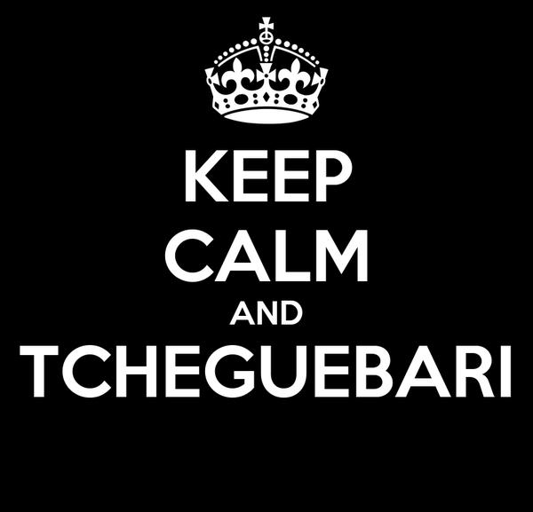 KEEP CALM AND TCHEGUEBARI