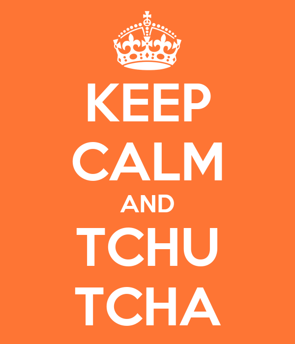 KEEP CALM AND TCHU TCHA