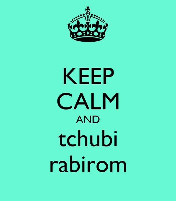 KEEP CALM AND tchubi rabirom