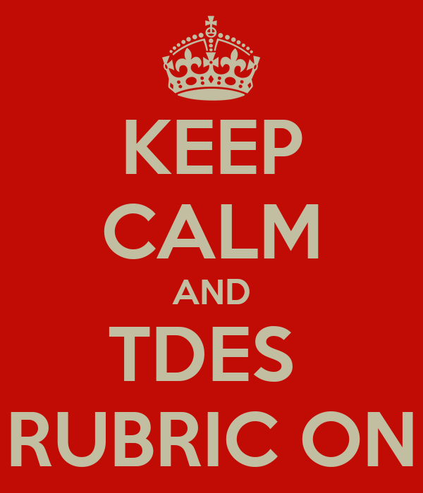 KEEP CALM AND TDES  RUBRIC ON