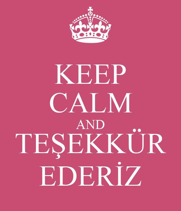 KEEP CALM AND TEŞEKKÜR EDERİZ
