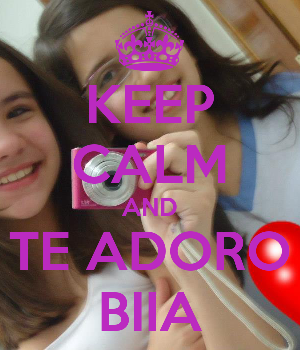 KEEP CALM AND TE ADORO BIIA