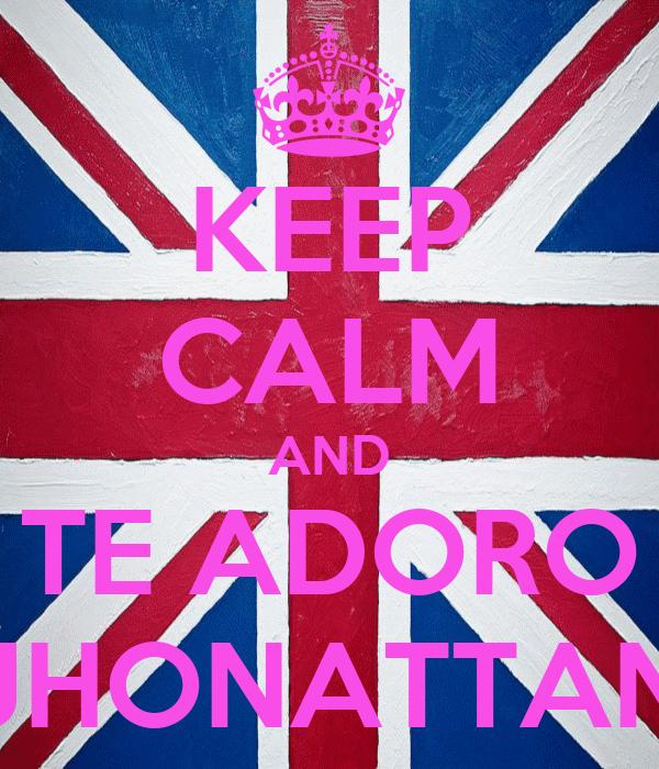 KEEP CALM AND TE ADORO JHONATTAN