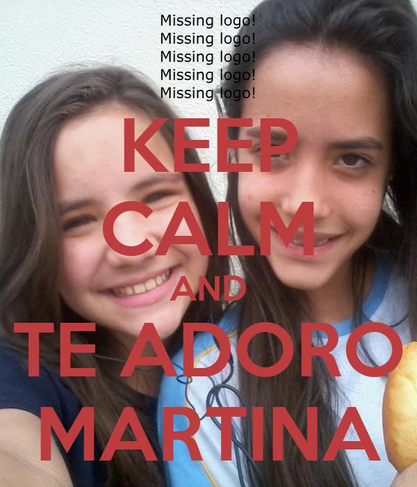 KEEP CALM AND TE ADORO MARTINA