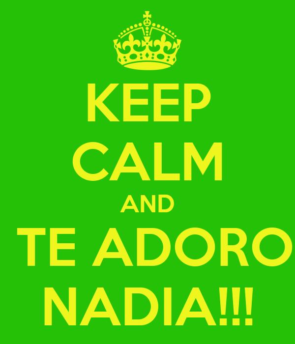 KEEP CALM AND  TE ADORO NADIA!!!