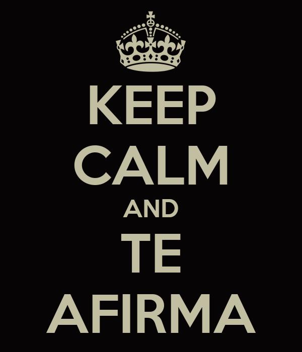 KEEP CALM AND TE AFIRMA