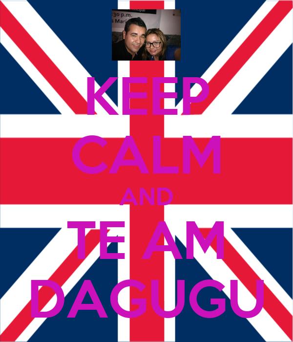 KEEP CALM AND TE AM DAGUGU