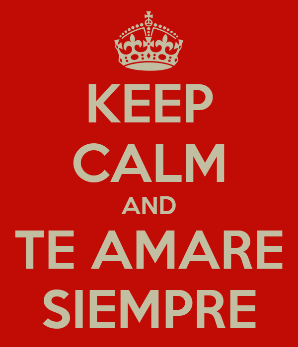 KEEP CALM AND TE AMARE SIEMPRE