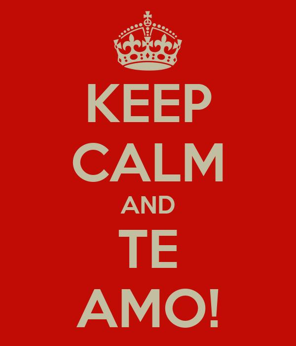 KEEP CALM AND TE AMO!