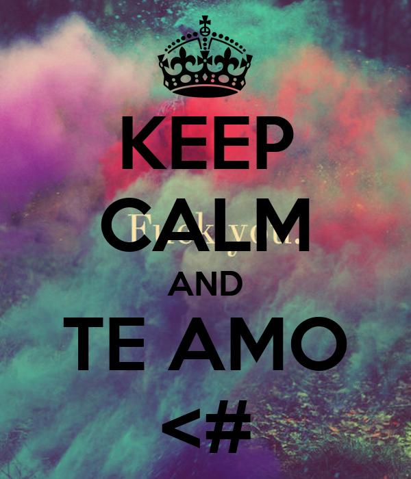 KEEP CALM AND TE AMO <#