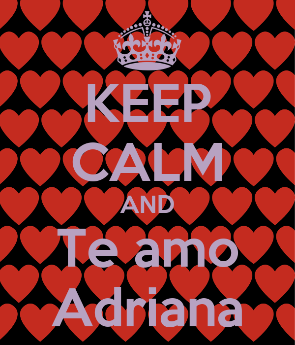 KEEP CALM AND Te amo Adriana