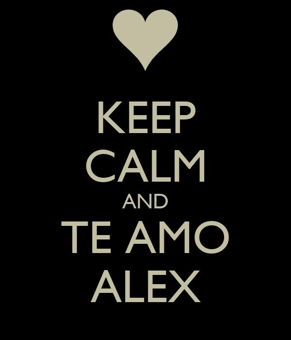 KEEP CALM AND TE AMO ALEX