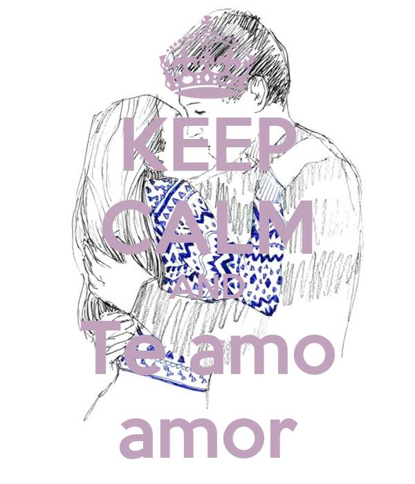 KEEP CALM AND Te amo amor