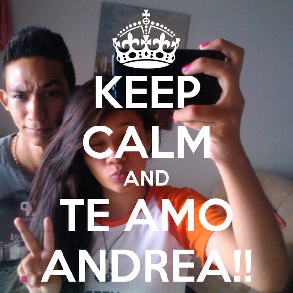 KEEP CALM AND TE AMO ANDREA!!