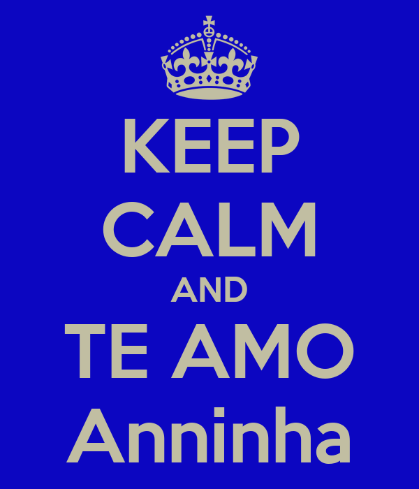 KEEP CALM AND TE AMO Anninha