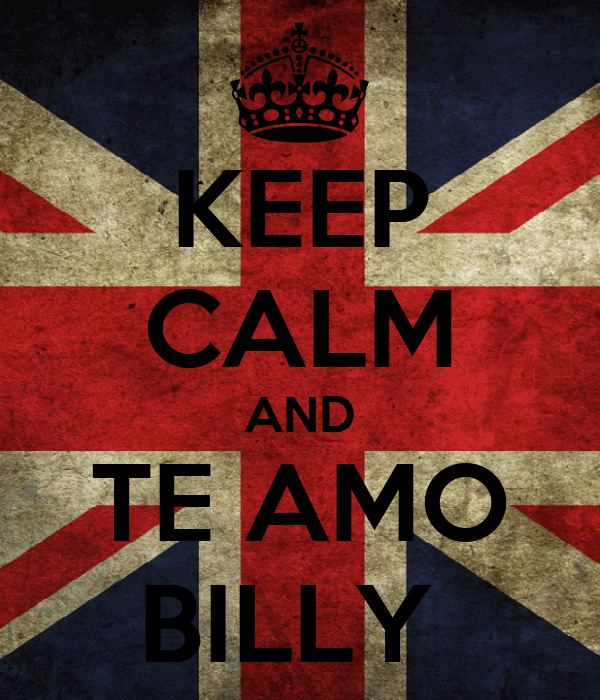 KEEP CALM AND TE AMO BILLY