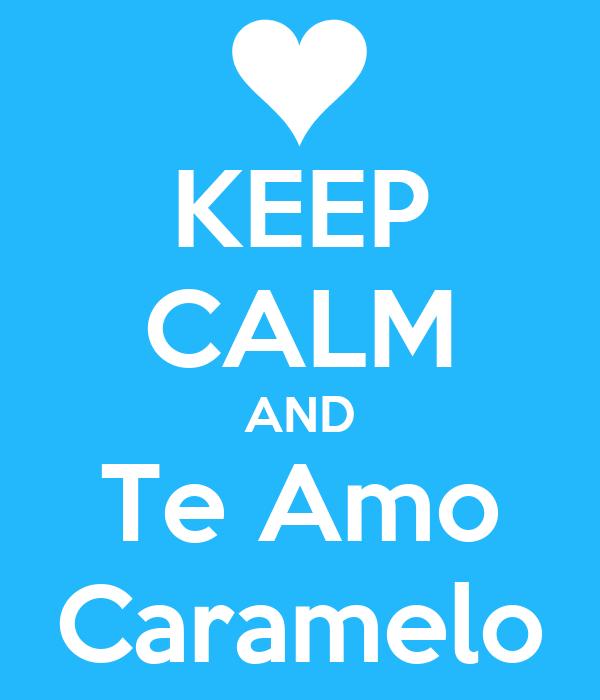 KEEP CALM AND Te Amo Caramelo