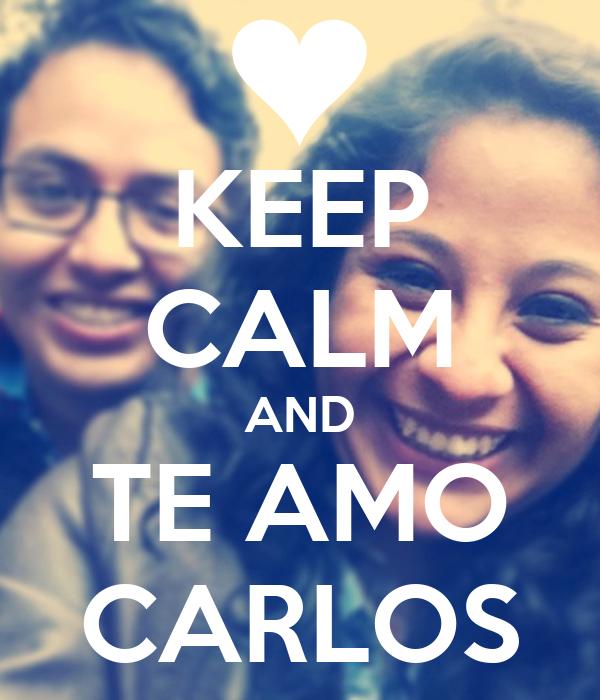 KEEP CALM AND TE AMO CARLOS