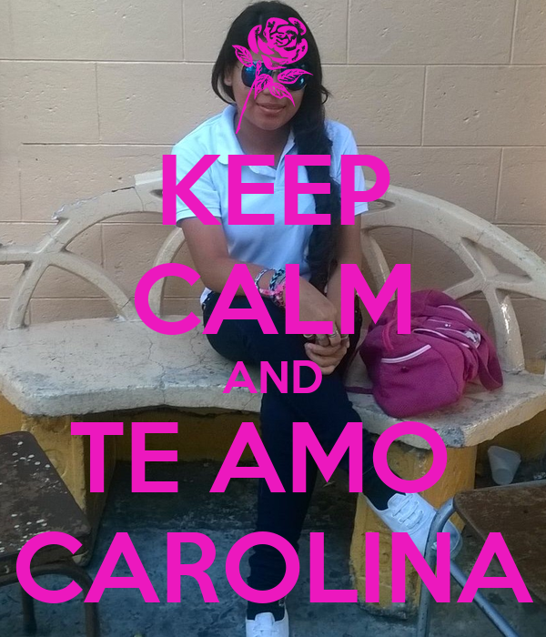 KEEP CALM AND TE AMO  CAROLINA