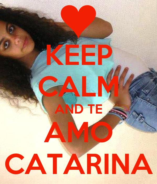KEEP CALM AND TE AMO CATARINA