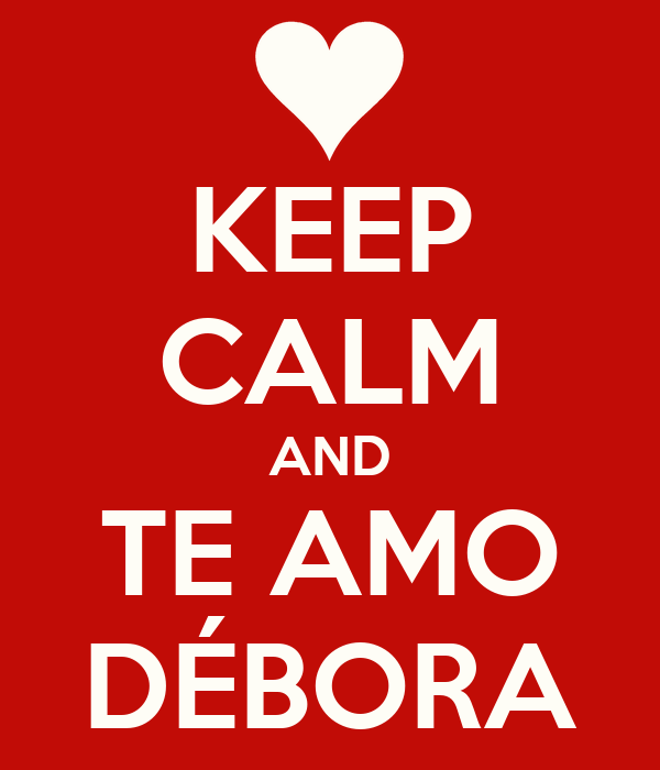 KEEP CALM AND TE AMO DÉBORA