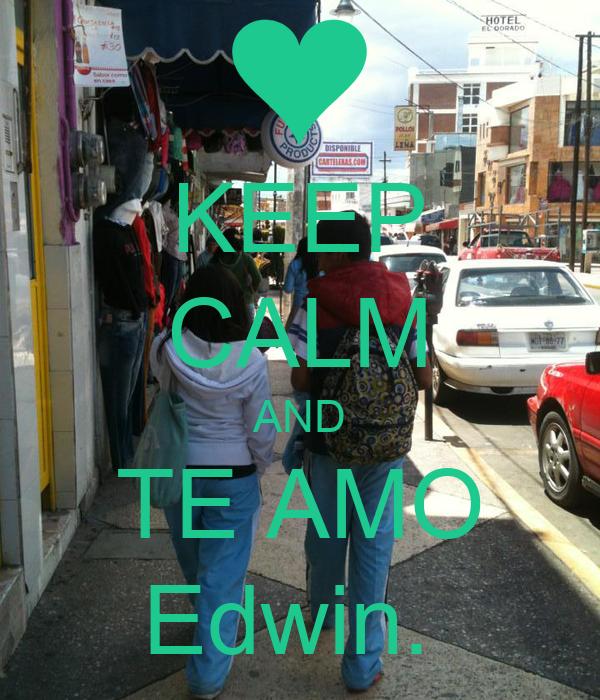 KEEP CALM AND TE AMO Edwin.