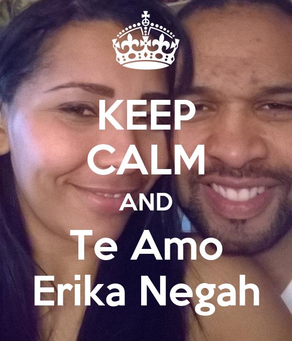 KEEP CALM AND Te Amo Erika Negah