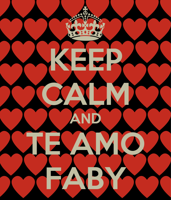 KEEP CALM AND TE AMO FABY