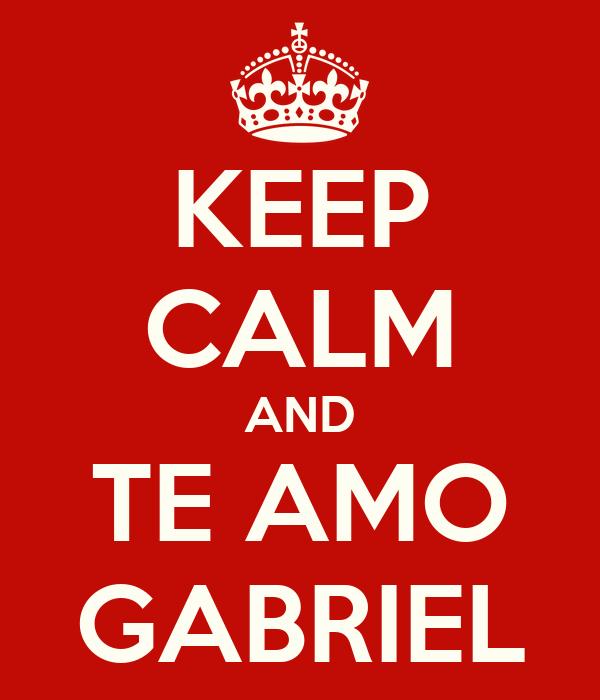 KEEP CALM AND TE AMO GABRIEL
