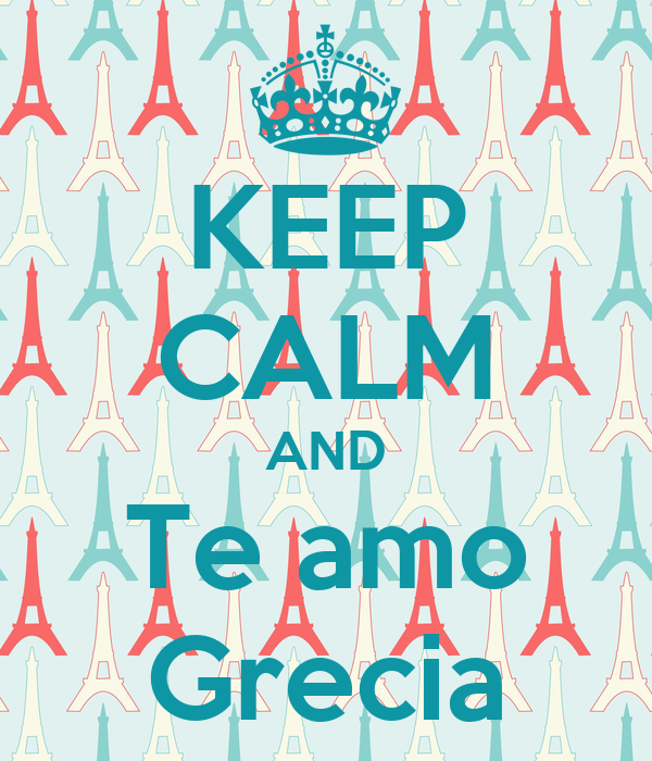 KEEP CALM AND Te amo Grecia