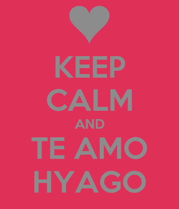 KEEP CALM AND TE AMO HYAGO