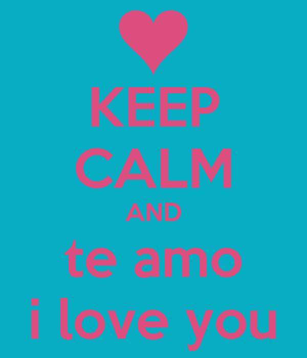 KEEP CALM AND te amo i love you