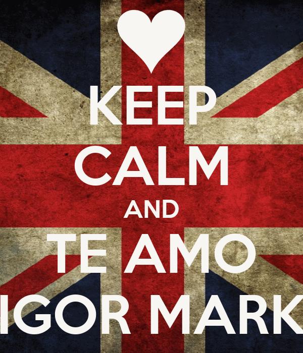 KEEP CALM AND TE AMO IGOR MARK