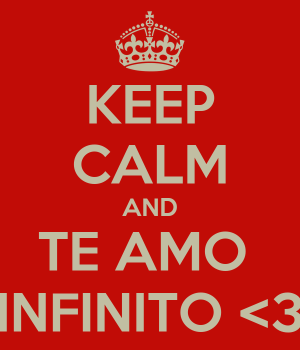 KEEP CALM AND TE AMO  INFINITO <3