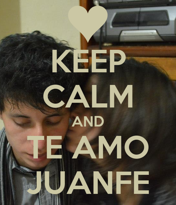 KEEP CALM AND TE AMO JUANFE