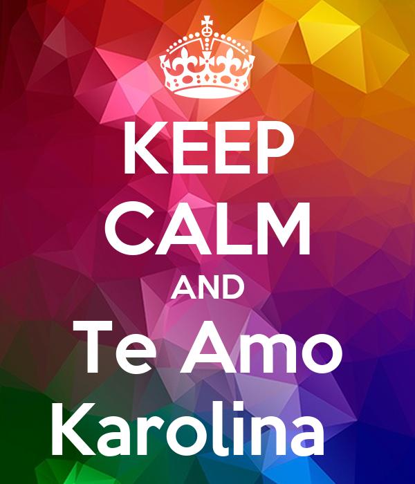 KEEP CALM AND Te Amo Karolina